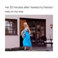 Friends, Funny, and Memes: me 30 minutes after l texted my friends l  was on my way accurate