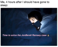 Time, Sleep, and Gone: Me, 4 hours after I should have gone to  sleep:  Time to solve the JonBenét Ramsey case
