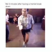 Funny, Break, and Dance: Me 5 minutes after having a mental break  down Don't mess with my man's dance skills 😂