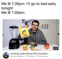 Bee Movie, Drinking, and Movie: Me @ 7:30pm: I'll go to bed early  tonight  Me @ 1.00am:  5:55  Drinking a Bee Movie DVD smoothie  james nielssen 6.5K views 22 hours ago