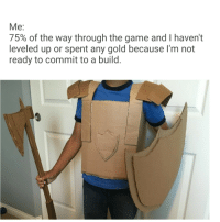 meirl: Me:  75% of the way through the game and I haven't  leveled up or spent any gold because I'm not  ready to commit to a build. meirl