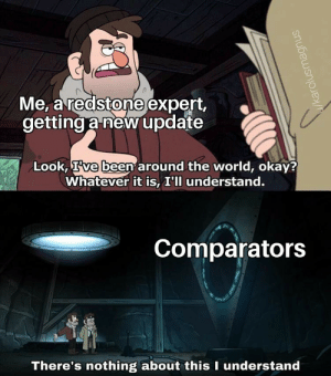 Me_irl by karolusmagnus1 MORE MEMES: Me, a redstone expert,  getting a new update  Look, Tve been around the world, okay?  Whatever it is, I'll understand.  Comparators  There's nothing about this I understand  snuiaaeens Me_irl by karolusmagnus1 MORE MEMES