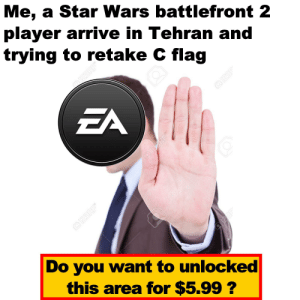 And that's a great price: Me, a Star Wars battlefront 2  player arrive in Tehran and  trying to retake C flag  EA  123RF  @123RF  Do you want to unlocked  this area for $5.99 ?  Q123P And that's a great price