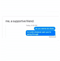 Memes, 🤖, and Idc: me, a supportive friend:  Today, 9:25 PM  do you wanna do shots  to numb whatever pain you're  going through  Delivered Let's go hunting for dick 😈😂 @sassygirl38 go follow my bestie @sassygirl38 . . . thestruggleisreal girlproblems idc zerofucksgiven nofucksgiven jokesfordays sweetpsych0 california texas relationship ex nofuckboys fuckmyex ihatehim nochill makeupjunkie makeuplook followme nyc lasvegas california girl love uk youは何しに日本へ matteblack beautiful lipstick textpost