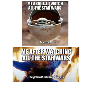 Star Wars, Teacher, and Star: ME ABOUT TO WATCH  ALL THE STAR WARS  [coos]  ME AFTER WATCHING  ALL THE STAR WARS  The greatest teacher, failure is. 22.5 hours later...