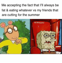 Friends, Memes, and Summer: Me accepting the fact that I'll always be  fat & eating whatever vs my friends that  are cutting for the summer  IG: @thegainz 😌