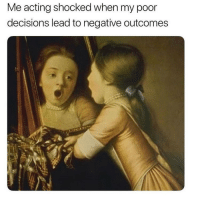 Memes, Acting, and Decisions: Me acting shocked when my poor  decisions lead to negative outcomes Shocked! 😂
