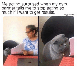 Me acting surprised when my gym partner tells me to stop eating so much if I want to get results.  Gymaholic App: https://www.gymaholic.co  #fitness #motivation #workout #meme #gymaholic: Me acting surprised when my gym partner tells me to stop eating so much if I want to get results.  Gymaholic App: https://www.gymaholic.co  #fitness #motivation #workout #meme #gymaholic
