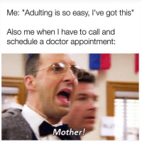 "Dank, Doctor, and Schedule: Me: ""Adulting is so easy, I've got this""  Also me when I have to call and  schedule a doctor appointment:  Mother!"