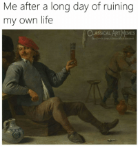 Facebook, Life, and Memes: Me after a long day of ruining  my own life  CLASSICAL ART MEMES  facebook.com/classicalartimemes