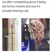 Girl Memes, Cold, and Never: me after complaining about it being  too hot for months and now it's  actually freezing cold Never leaving my bed kk bye @mybestiesays