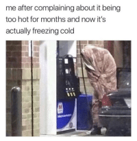 This is really how it be 😩😂❄️ https://t.co/HHyXnLr8vY: me after complaining about it being  too hot for months and now it's  actually freezing cold  90 This is really how it be 😩😂❄️ https://t.co/HHyXnLr8vY
