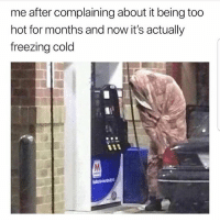 Latinos, Memes, and Cold: me after complaining about it being too  hot for months and now it's actually  freezing cold Lmaoo 😓😓😓😂😂😂 🔥 Follow Us 👉 @latinoswithattitude 🔥 latinosbelike latinasbelike latinoproblems mexicansbelike mexican mexicanproblems hispanicsbelike hispanic hispanicproblems latina latinas latino latinos hispanicsbelike
