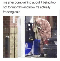 Memes, Cold, and 🤖: me after complaining about it being too  hot for months and now it's actually  freezing cold 😩😂 MexicansProblemas