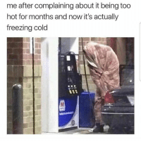 Why is this me though 😩😩😩 Repost @mexicansproblemas: me after complaining about it being too  hot for months and now it's actually  freezing cold Why is this me though 😩😩😩 Repost @mexicansproblemas