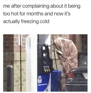 Changing temperatures by Holofan4life FOLLOW 4 MORE MEMES.: me after complaining about it being  too hot for months and now it's  actually freezing cold Changing temperatures by Holofan4life FOLLOW 4 MORE MEMES.