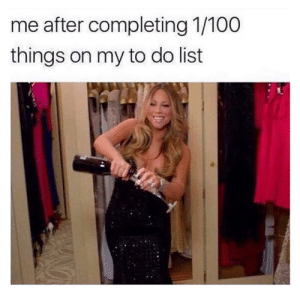 meirl by ChanBun18 MORE MEMES: me after completing 1/100  things on my to do list meirl by ChanBun18 MORE MEMES