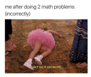 Love, Tumblr, and Blog: me after doing 2 math problems  (incorrectly)  ICAN'T DO IT ANYMORE happyforever101: snacktimemaybe:   beyoncescock: this is me with chemistry cause i love math  Me with Chem and Math    Me irl