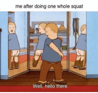 Funny, Wells, and Well: me after doing one whole squat  Well, hello there.