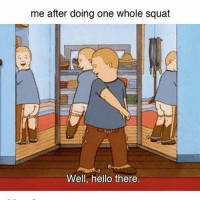Grindr, Story of My Life, and Hello There: me after doing one whole squat  Well, hello there. Story of my life 🤣 GayWithAFlatAss
