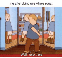 Hello, Memes, and Squat: me after doing one whole squat  Well, hello there. Trending Memes