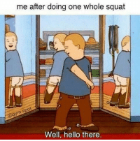 Well, hello 😏🍑: me after doing one whole squat  Well, hello there. Well, hello 😏🍑