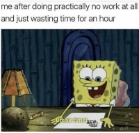 Funny, Life, and Work: me after doing practically no work at all  and just wasting time for an hour This explains my entire life 😐😂😂