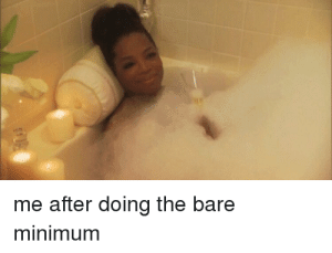 Dank, Memes, and Target: me after doing the bare  minimum Me Irl by pussynate6969 MORE MEMES