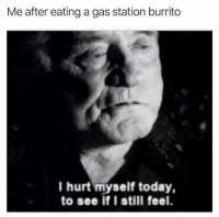 Memes, Gas Station, and Sushi: Me after eating a gas station burrito  I hurt myself today,  to see if I still feel. Get three Zimas in my system, I'm eating gas station sushi 😭why am I like this?