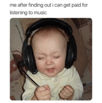 Click, Memes, and Music: me after finding out i can get paid for  listening to music Click the link in my bio! 💸 This app pays and rewards you just for listening to music!