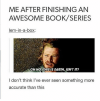 Memes, 🤖, and Lemmings: ME AFTER FINISHING AN  AWESOME BOOK SERIES  lem-in-a-box:  don't think I've ever seen something more  accurate than this truth 🙌🏻 qotd: what's your favourite colour? 🌕⭐️🌙☀️🔥🍋🎗 (bonus if you use emojis to describe it)