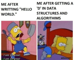"Hello another semester: ME AFTER GETTING A  ME AFTER  'D' IN DATA  WRITTING ""HELLO  STRUCTURES AND  WORLD.""  ALGORITHIMS  I am so great  I am so great  @HistoryOC Hello another semester"