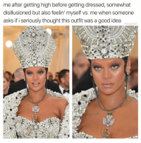 Memes, Good, and Thought: me after getting high before getting dressed, somewhat  disillusioned but also feelin' myself vs. me when someone  asks if i seriously thought this outfit was a good idea  @thedailylit You say that like I'm not pulling it off.