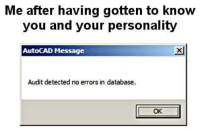 "Http, AutoCAD, and Database: Me after having gotten to know  you and your personality  AutoCAD Message  xl  Audit detected no errors in database.  OK <p>I already knew it right from the beginning though via /r/wholesomememes <a href=""http://ift.tt/2o6sU4z"">http://ift.tt/2o6sU4z</a></p>"