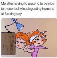 Facts, Fucking, and Latinos: Me after having to pretend to be nice  to these foul, vile, disgusting humans  all fucking day Facts 🙄🙄😂 🔥 Follow Us 👉 @latinoswithattitude 🔥 latinosbelike latinasbelike latinoproblems mexicansbelike mexican mexicanproblems hispanicsbelike hispanic hispanicproblems latina latinas latino latinos hispanicsbelike