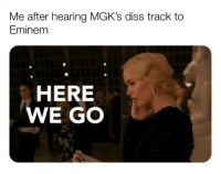 @machinegunkelly is the first of @eminem 's victims to respond and of course the memesapp is going crazy. Here's some of our favorites so far @memes machinegunkelly eminem: Me after hearing MGK's diss track to  Eminem  HERE  WE GO @machinegunkelly is the first of @eminem 's victims to respond and of course the memesapp is going crazy. Here's some of our favorites so far @memes machinegunkelly eminem