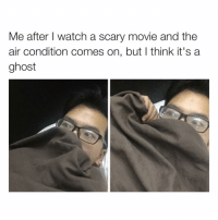 Memes, Ghost, and Scary Movie: Me after I watch a scary movie and the  air condition comes on, but I think it's a  ghost Got me fucked up... Whoop I didn't know I misspelled conditioner 😂, so sorry to all the grammar nazis