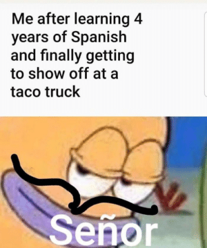 Gracias - 9GAG #relatablememes: Me after learning 4  years of Spanish  and finally getting  to show off at a  taco truck  Senor Gracias - 9GAG #relatablememes