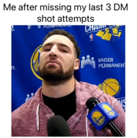 Nba, Shooters, and Kaiser: Me after missing my last 3 DM  shot attempts  20u  17  KAISER  PERMANEN  WA Shooters shoot 🤷‍♂️