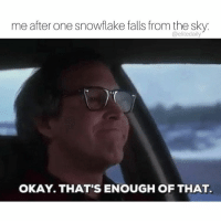 Memes, 🤖, and Sky: me after one snow flake falls from the sky.  elitedaily  OKAY THAT'S ENOUGH OF THAT. That was nice for, like, five minutes ❄️