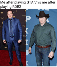 GTA V: Me after playing GTA V vs me after  playing RDR2  UST  FXP  TR  RUST  3.2  TR  TR  TR  PXP  TR