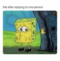 Girl Memes, One, and Person: Me after replying to one person