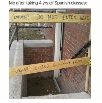 Memes, Spanish, and 🤖: Me after taking 4 yrs of Spanish classes:  ENELISH DO NOT ENTER HER Hola! 😂