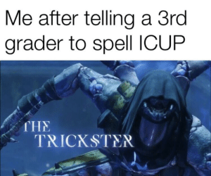 Destiny, Dank Memes, and Trickster: Me after telling a 3rd  grader to spell ICUP  THE  TRICKSTER i genuinely enjoy destiny 2