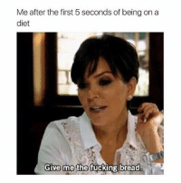 Fucking, Funny, and Diet: Me after the first 5 seconds of being on a  diet  Give me the fucking bread. 🙄
