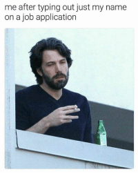Break, Fuck, and Dank Memes: me after typing out just my name  on a job application fuck i need a break