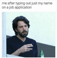 Memes, 🤖, and Job: me after typing out just my name  on a job application