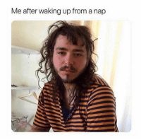 Nap, Waking Up, and Waking Up From a Nap: Me after waking up from a nap