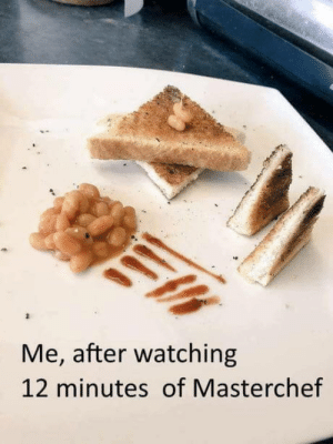Such chef much wow: Me, after watching  12 minutes of Masterchef Such chef much wow