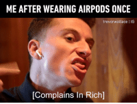 4 days before I lost one of them. - 🎥 @trevorwallace - airpods earphones 9gag: ME AFTER WEARING AIRPODS ONCE  trevorwallace I IG  [Complains In Rich] 4 days before I lost one of them. - 🎥 @trevorwallace - airpods earphones 9gag